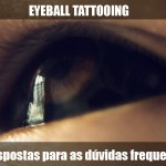 Eyeball Tattooing: respostas para as perguntas frequentes