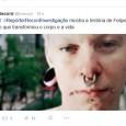 Foto: reprodução / Twitter Dentro do esquema que denominei como sendo mídia genérica, é muito claro que uma das corporações mais nocivas para a história da modificação corporal brasileira é […]