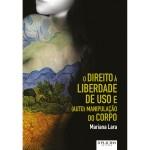 Resenha: 'O direito à liberdade de uso e (auto) manipulação do corpo' de Mariana Lara