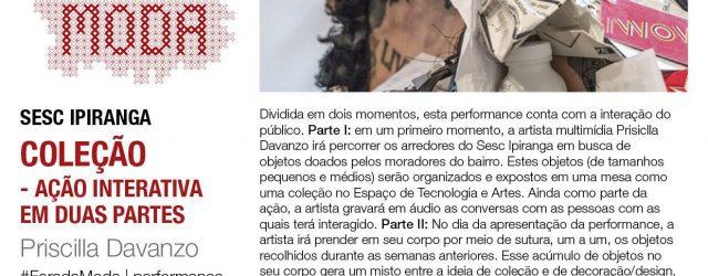 Na próxima quinta-feira (28) tem performance no Sesc Ipiranga, dentro da programação do Fora da Moda. Coleção é uma ação da artista Priscilla Davanzo e que está dividida em duas […]