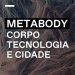 Metabody – Corpo, tecnologia e cidade