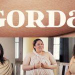 Documentário GORDA discute o preconceito contra mulheres gordas