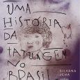 """""""Um livro maravilhoso, que nos ajuda a conhecer o país em que vivemos"""" Drauzio Varella Uma História da Tatuagem no Brasil, da historiadora Silvana Jeha, é o mais ambicioso livro […]"""